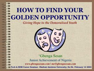 HOW TO FIND YOUR GOLDEN OPPORTUNITY Giving Hope to the Demoralised Youth