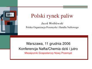 Polski rynek paliw Jacek Wróblewski Polska Organizacja Przemysłu i Handlu Naftowego