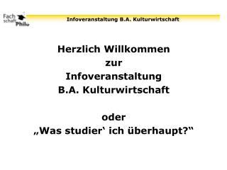 """Herzlich Willkommen zur Infoveranstaltung B.A. Kulturwirtschaft oder """"Was studier' ich überhaupt?"""""""