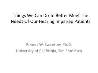 Things We Can Do To Better Meet The Needs Of Our Hearing Impaired Patients