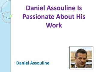 Daniel Assouline Is Passionate About His Work