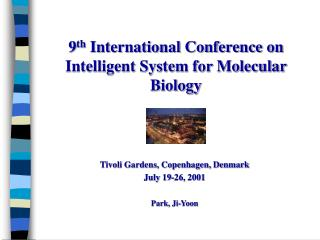 9 th  International Conference on Intelligent System for Molecular Biology