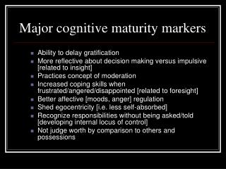 major cognitive maturity markers