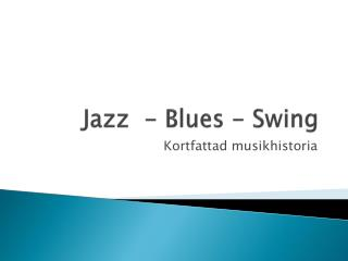 Jazz  - Blues - Swing
