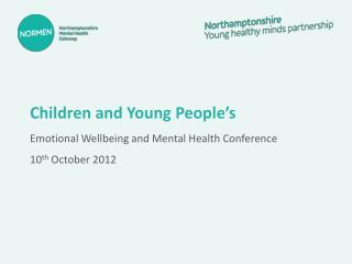 Children and Young People's  Emotional  Wellbeing  and Mental Health Conference 10 th October 2012