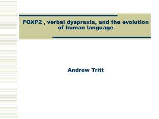 FOXP2 , verbal dyspraxia, and the evolution of human language
