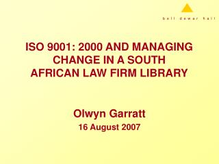 ISO 9001: 2000 AND MANAGING CHANGE IN A SOUTH  AFRICAN LAW FIRM LIBRARY