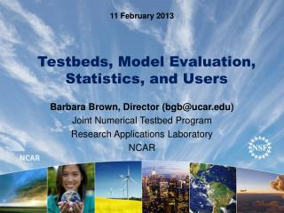 Testbeds, Model Evaluation, Statistics, and Users