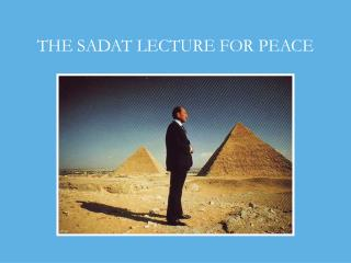 THE SADAT LECTURE FOR PEACE