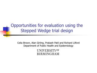 Opportunities for evaluation using the Stepped Wedge trial design