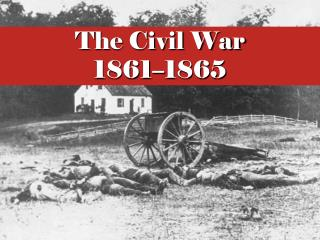 The Civil War 1861 – 1865