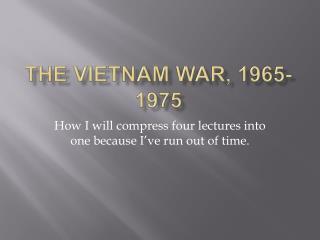 The Vietnam War, 1965-1975