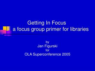 Getting In Focus  a focus group primer for libraries