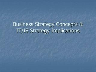 Business Strategy Concepts & IT/IS Strategy Implications