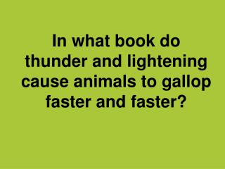 In what book do thunder and lightening cause animals to gallop faster and faster?