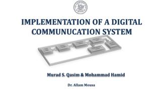IMPLEMENTATION OF A DIGITAL COMMUNUCATION SYSTEM