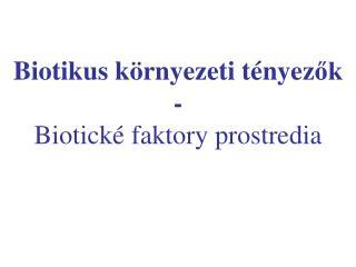 Biotikus k ö rn y e z eti t é ny ez ők - B iotické faktory prostredia