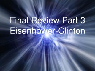 Final Review Part 3 Eisenhower-Clinton