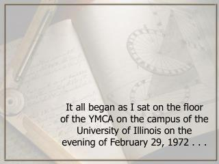 It all began as I sat on the floor of the YMCA on the campus of the University of Illinois on the evening of February 29