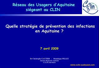 Quelle strat gie de pr vention des infections en Aquitaine     7 avril 2009   Dr Christophe GAUTIER   -    Dominique PIL