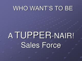 A  TUPPER -NAIR! Sales Force