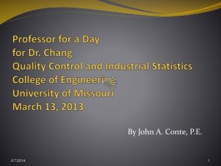 Professor for a Day for Dr. Chang Quality Control and Industrial Statistics College of Engineering University of Missour