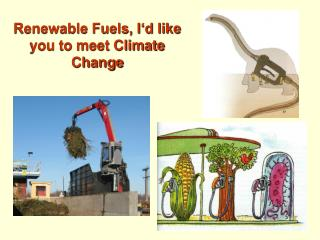Renewable Fuels, I'd like you to meet Climate Change