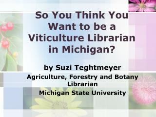 So You Think You Want to be a Viticulture Librarian in Michigan