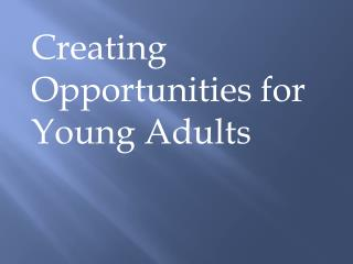 Creating Opportunities for Young Adults