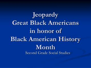 Jeopardy Great Black Americans in honor of Black American History Month