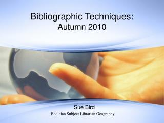 Bibliographic Techniques: Autumn 2010