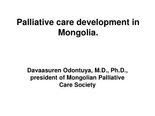 Palliative care development in Mongolia.