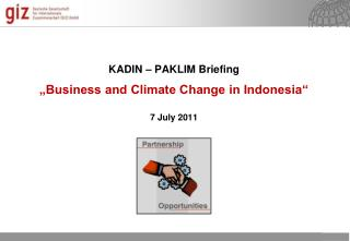 "KADIN – PAKLIM  Briefing  k ""Business and  Climate  Change in Indonesia"" 7 July  2011"