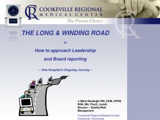 THE LONG  WINDING ROAD  or  How to approach Leadership  and Board reporting     One Hospital s Ongoing Journey -