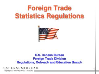 Foreign Trade  Statistics Regulations U.S. Census Bureau  Foreign Trade Division Regulations, Outreach and Education Bra