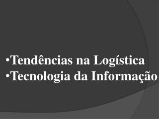 Tend ncias na Log stica  Tecnologia da Informa  o