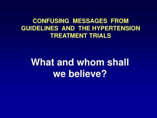 CONFUSING  MESSAGES  FROM  GUIDELINES  AND  THE HYPERTENSION TREATMENT TRIALS