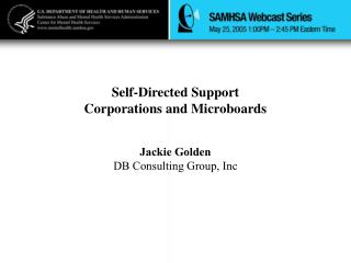 Self-Directed Support                              Corporations and Microboards Jackie Golden DB Consulting Group, Inc