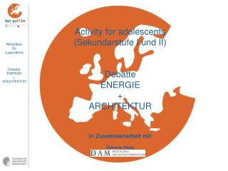 Activity for adolescents (Sekundarstufe I und II) Debatte ENERGIE + ARCHITEKTUR  in Zusammenarbeit mit Simone Hess