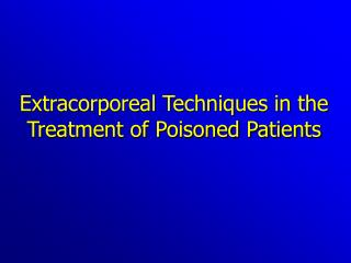 Extracorporeal Techniques in the Treatment of Poisoned Patients