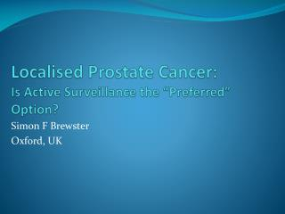 "Localised Prostate Cancer: Is Active Surveillance the ""Preferred"" Option?"