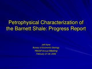 Petrophysical Characterization of the Barnett Shale: Progress Report