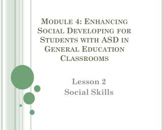 Module 4: Enhancing Social Developing for Students with ASD in General Education Classrooms
