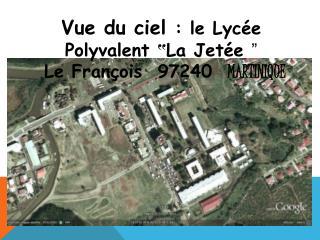 """Vue du ciel  : le Lycée Polyvalent """"La Jetée  """"  Le François  97240   MARTINIQUE"""