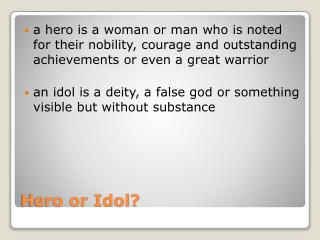 Hero or Idol?