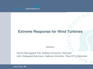 Extreme Response for Wind Turbines Authors: Henrik Stensgaard Toft, Aalborg University, Denmark