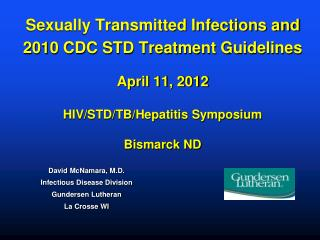 Sexually Transmitted Infections and 2010 CDC STD Treatment Guidelines   April 11, 2012  HIV/STD/TB/Hepatitis Symposium B