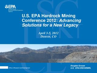 U.S. EPA Hardrock Mining Conference 2012: Advancing Solutions for a New Legacy