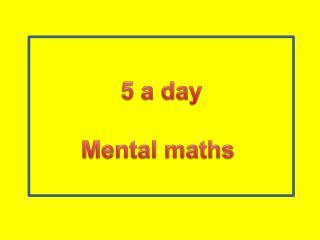 5 a day Mental maths
