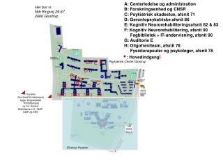 A: Centerledelse og administration B: Forskningsenhed og CNSR C: Psykiatrisk skadestue, afsnit 71 D: Gerontopsykatriske